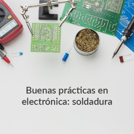 Buenas prácticas en electrónica: soldadura